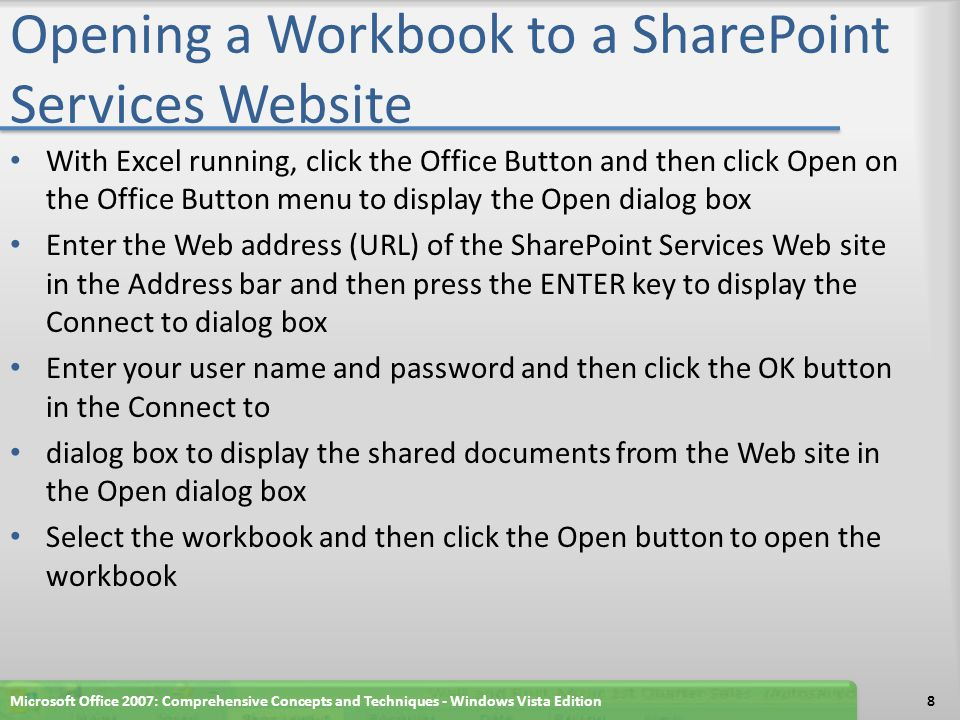 Summary Describe the relationships among SharePoint Services, Office SharePoint Server, and Excel Services Save an Excel table to a SharePoint Services list Use a SharePoint Services list in an Excel worksheet Save a workbook to an Office SharePoint Server site Open a workbook in a Web browser from an Office SharePoint Server site Describe when and why Excel Services can benefit the users of a workbook Microsoft Office 2007: Comprehensive Concepts and Techniques - Windows Vista Edition9