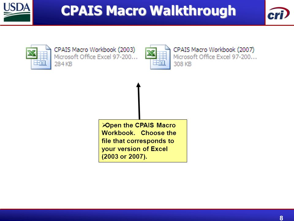  Open the CPAIS Macro Workbook. Choose the file that corresponds to your version of Excel (2003 or 2007). CPAIS Macro Walkthrough 8