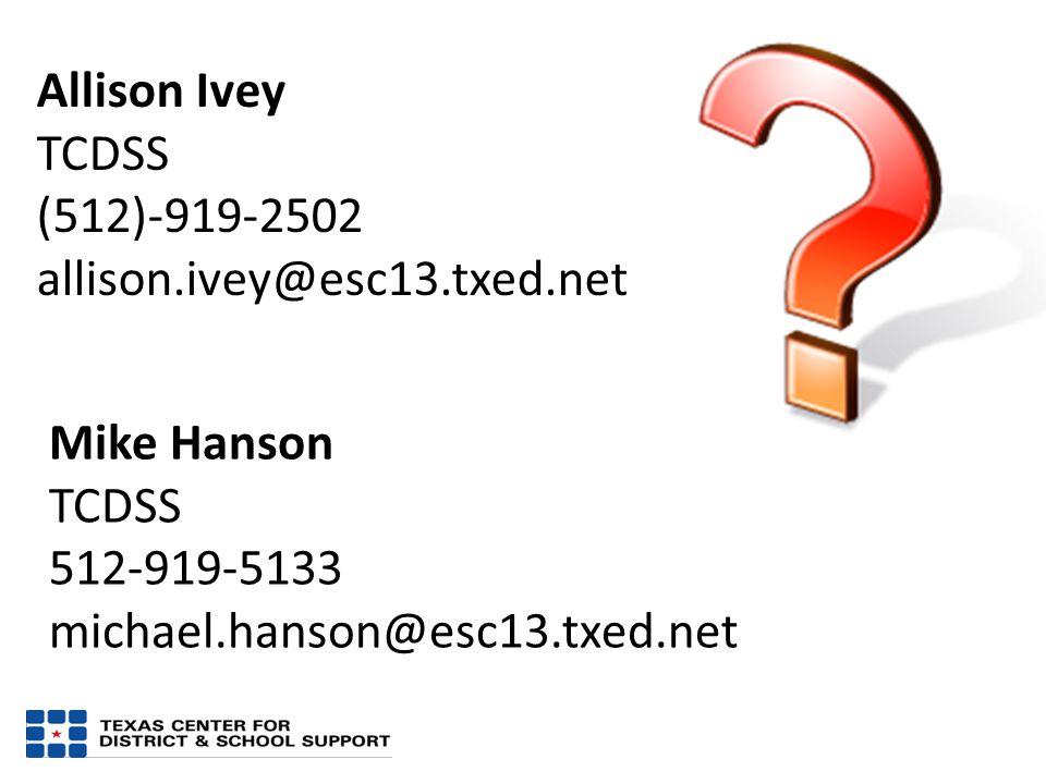 Mike Hanson TCDSS 512-919-5133 michael.hanson@esc13.txed.net Allison Ivey TCDSS (512)-919-2502 allison.ivey@esc13.txed.net