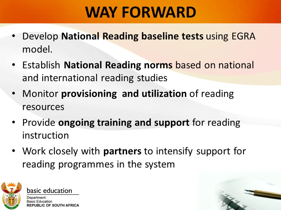 WAY FORWARD Develop National Reading baseline tests using EGRA model.