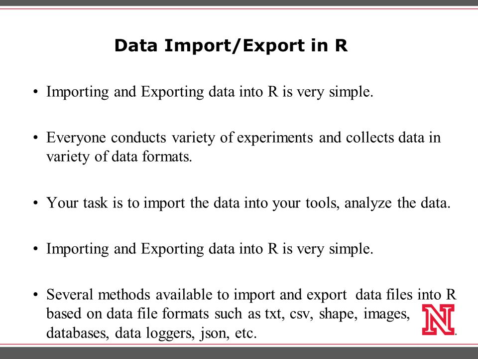 Data Import/Export in R Importing and Exporting data into R is very simple.