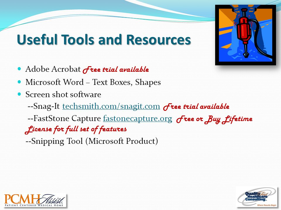 Useful Tools and Resources Adobe Acrobat Free trial available Microsoft Word – Text Boxes, Shapes Screen shot software --Snag-It techsmith.com/snagit.