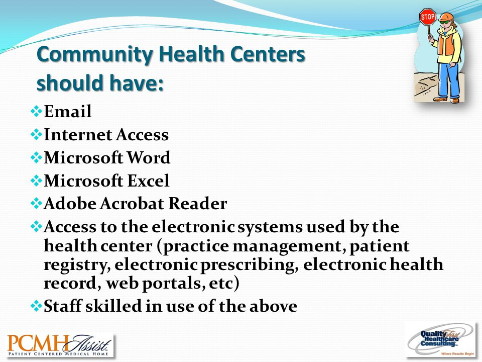 Community Health Centers should have:  Email  Internet Access  Microsoft Word  Microsoft Excel  Adobe Acrobat Reader  Access to the electronic s