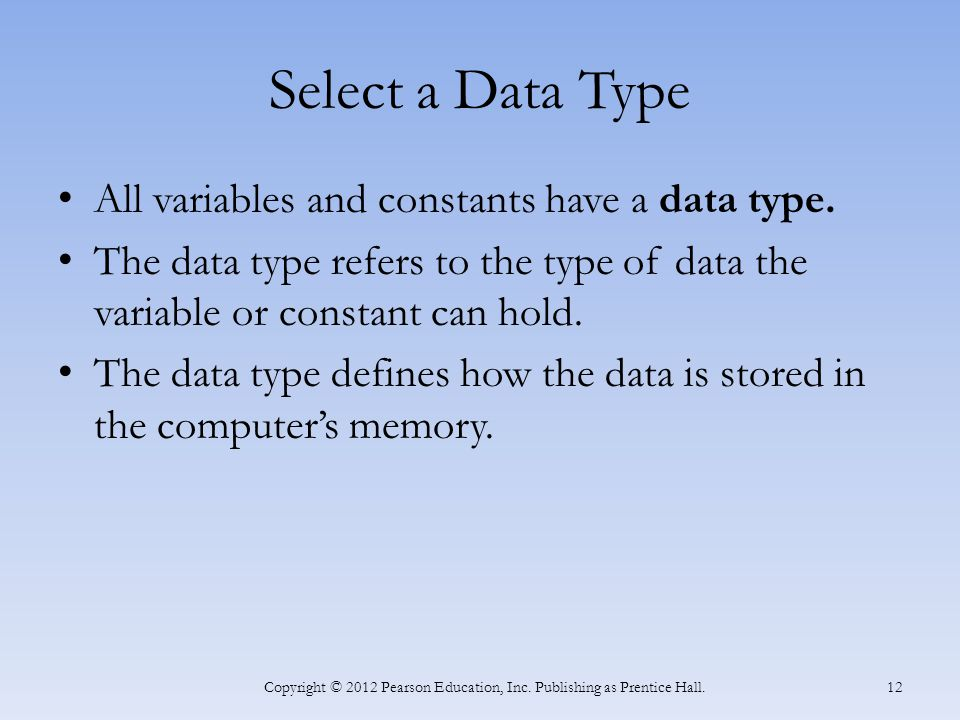 Select a Data Type All variables and constants have a data type.