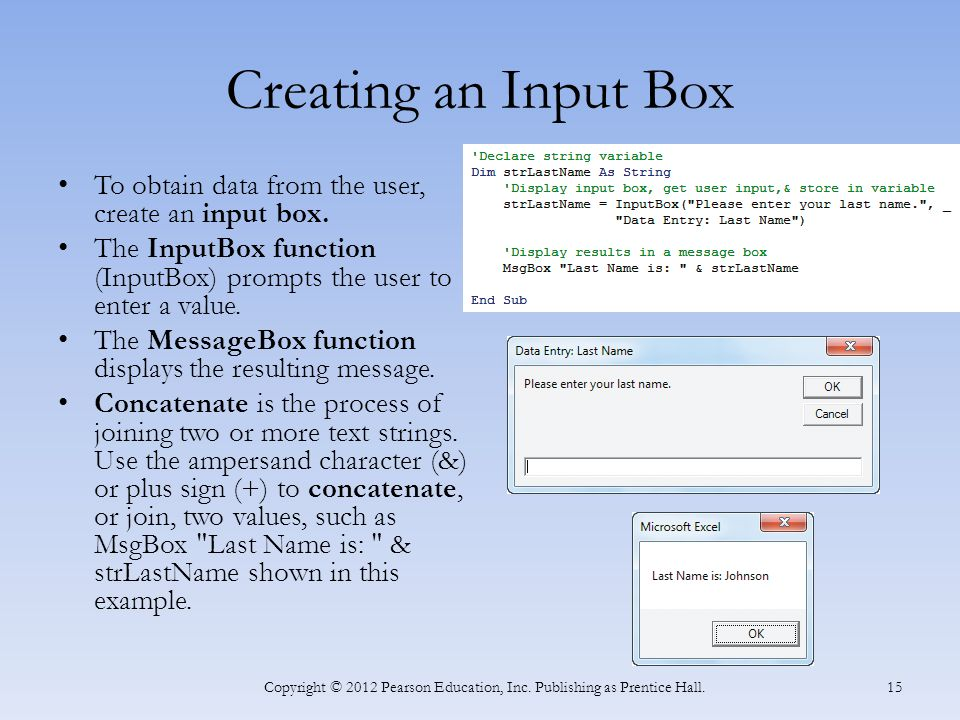 Creating an Input Box To obtain data from the user, create an input box.
