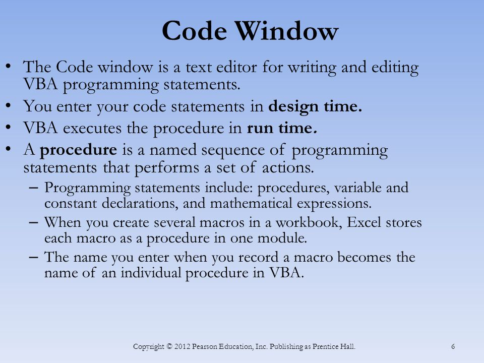 Code Window The Code window is a text editor for writing and editing VBA programming statements.
