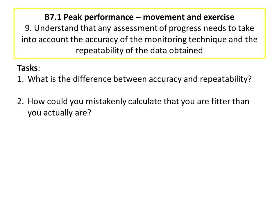 B7.1 Peak performance – movement and exercise 9. Understand that any assessment of progress needs to take into account the accuracy of the monitoring
