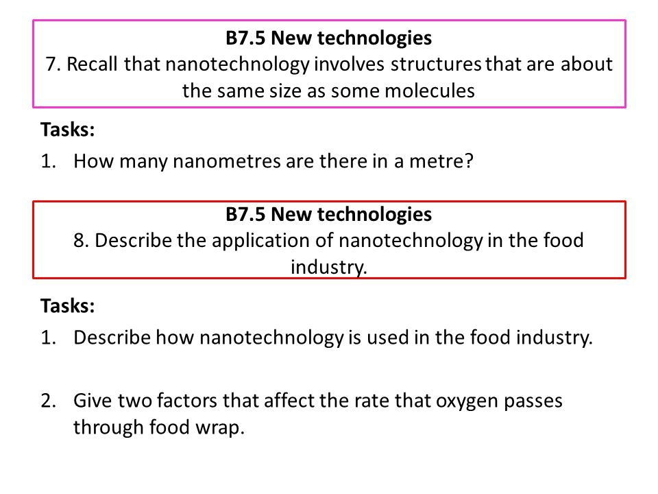 B7.5 New technologies 7. Recall that nanotechnology involves structures that are about the same size as some molecules Tasks: 1.How many nanometres ar