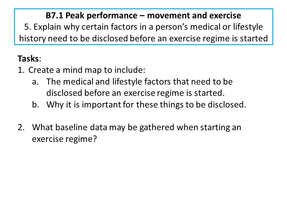 B7.1 Peak performance – movement and exercise 5. Explain why certain factors in a person's medical or lifestyle history need to be disclosed before an