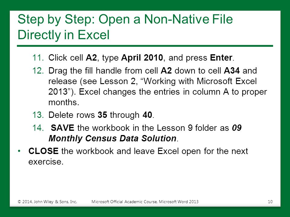 Step by Step: Open a Non-Native File Directly in Excel 11.Click cell A2, type April 2010, and press Enter. 12.Drag the fill handle from cell A2 down t