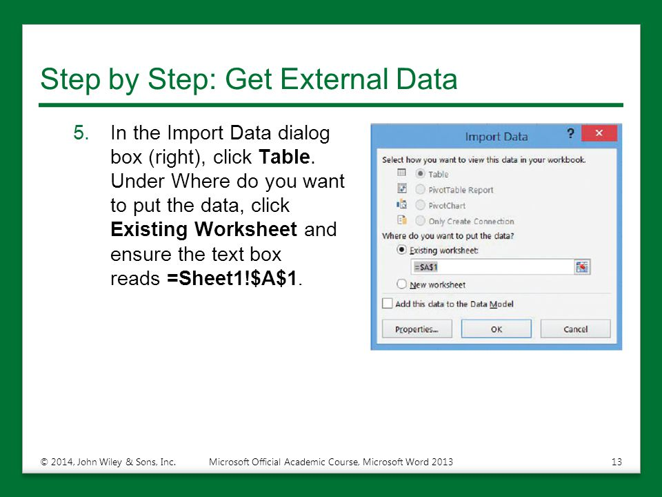 Step by Step: Get External Data 5.In the Import Data dialog box (right), click Table. Under Where do you want to put the data, click Existing Workshee