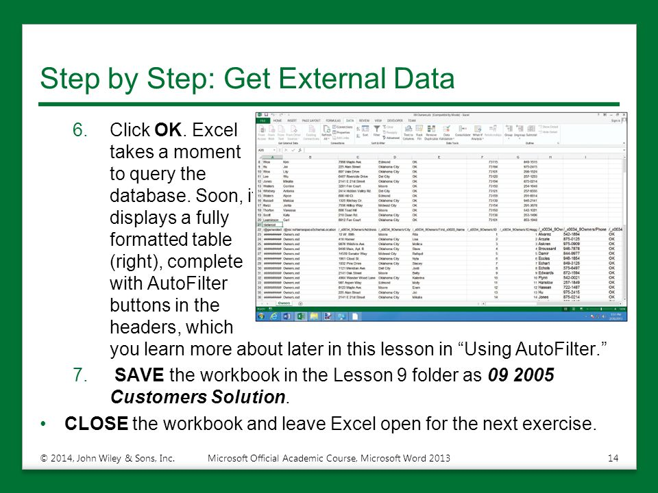 Step by Step: Get External Data 6.Click OK. Excel takes a moment to query the database. Soon, it displays a fully formatted table (right), complete wi