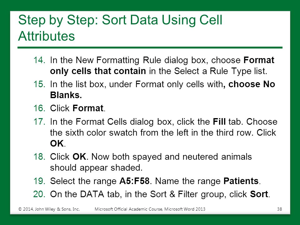 Step by Step: Sort Data Using Cell Attributes 14.In the New Formatting Rule dialog box, choose Format only cells that contain in the Select a Rule Typ