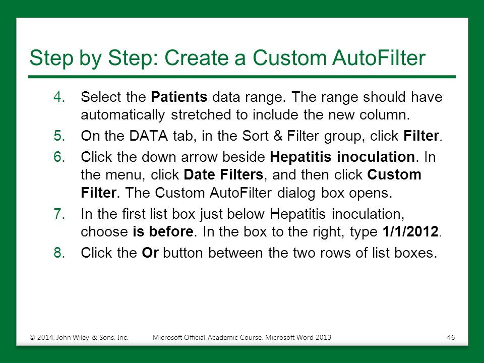 Step by Step: Create a Custom AutoFilter 4.Select the Patients data range. The range should have automatically stretched to include the new column. 5.