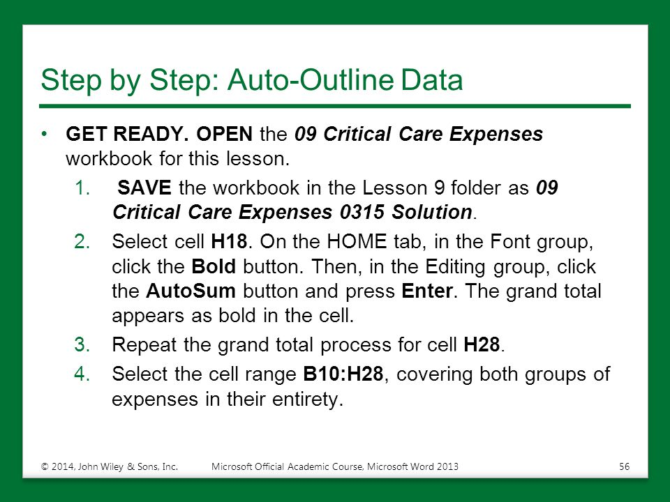 Step by Step: Auto-Outline Data GET READY. OPEN the 09 Critical Care Expenses workbook for this lesson. 1. SAVE the workbook in the Lesson 9 folder as