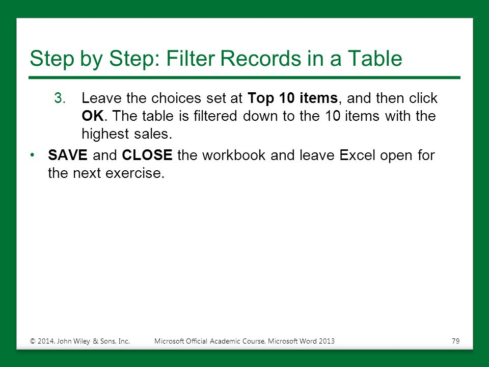 Step by Step: Filter Records in a Table 3.Leave the choices set at Top 10 items, and then click OK. The table is filtered down to the 10 items with th