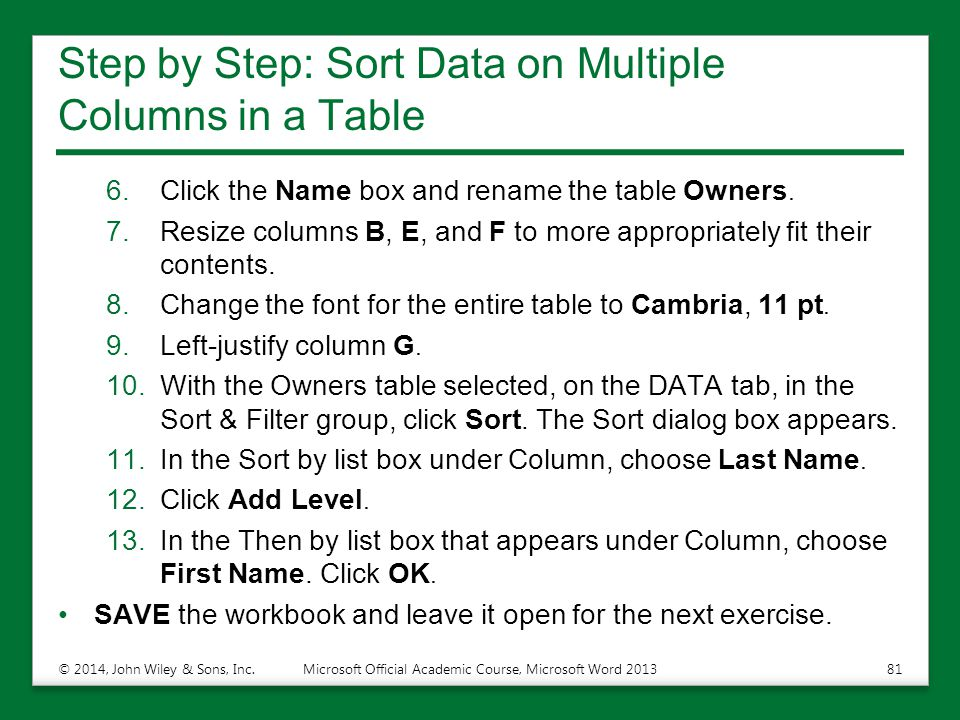 Step by Step: Sort Data on Multiple Columns in a Table 6.Click the Name box and rename the table Owners. 7.Resize columns B, E, and F to more appropri