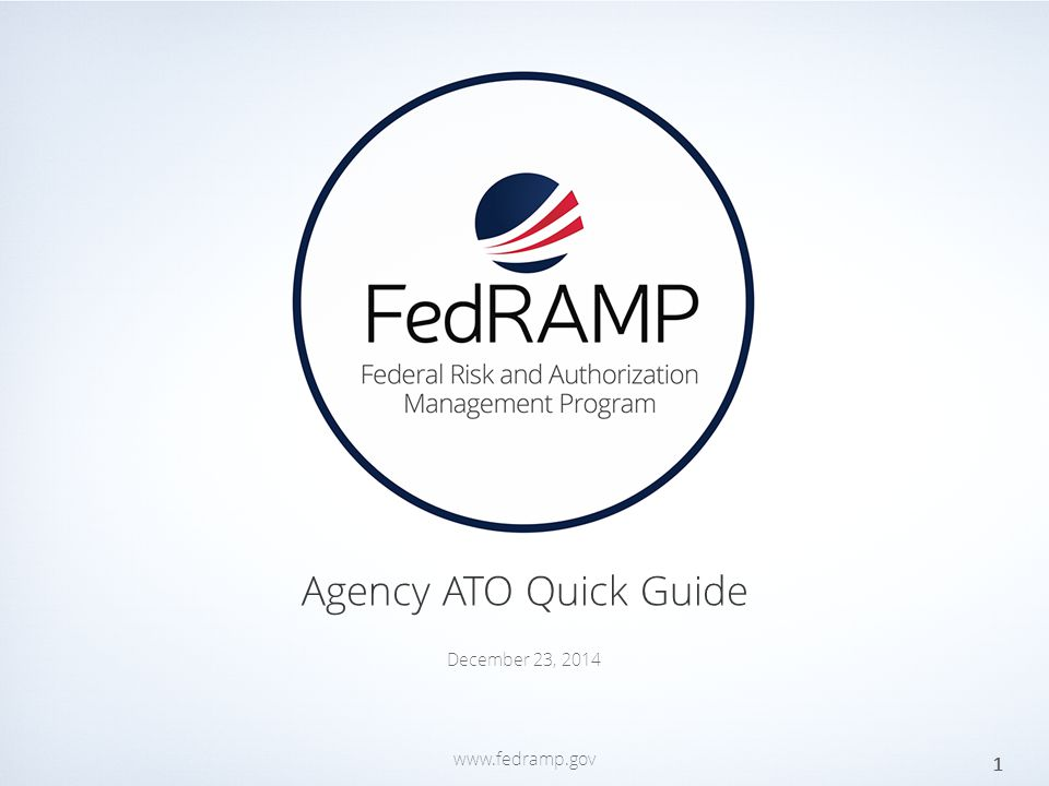 PAGE www.fedramp.gov Agency ATO Quick Guide 1 December 23, 2014 www.fedramp.gov
