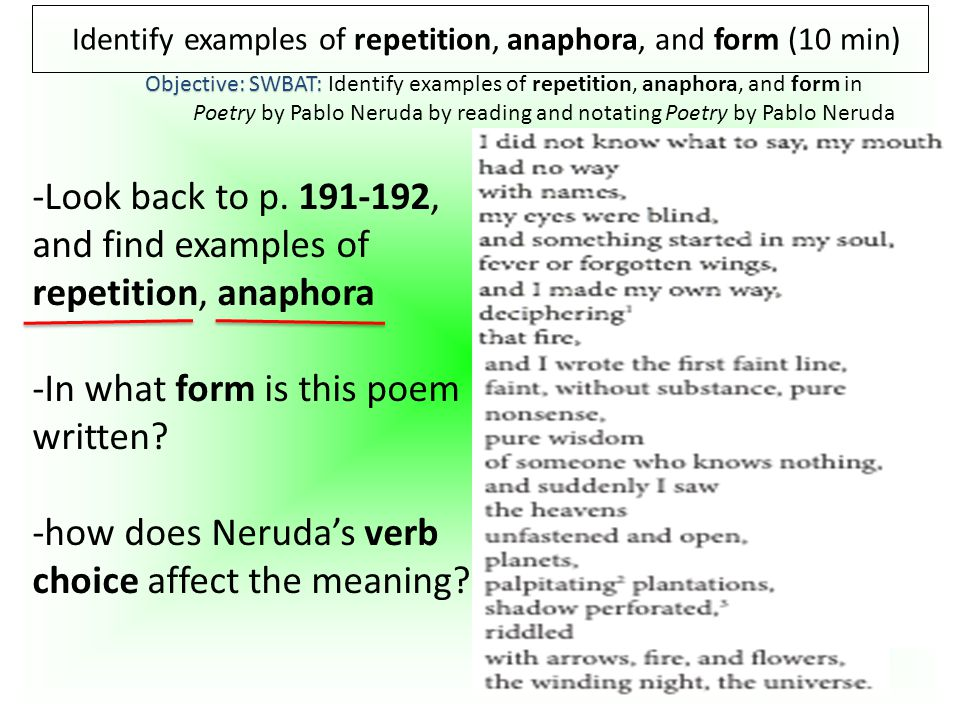 Identify examples of repetition, anaphora, and form (10 min) Objective: SWBAT: Objective: SWBAT: Identify examples of repetition, anaphora, and form in Poetry by Pablo Neruda by reading and notating Poetry by Pablo Neruda -Look back to p.