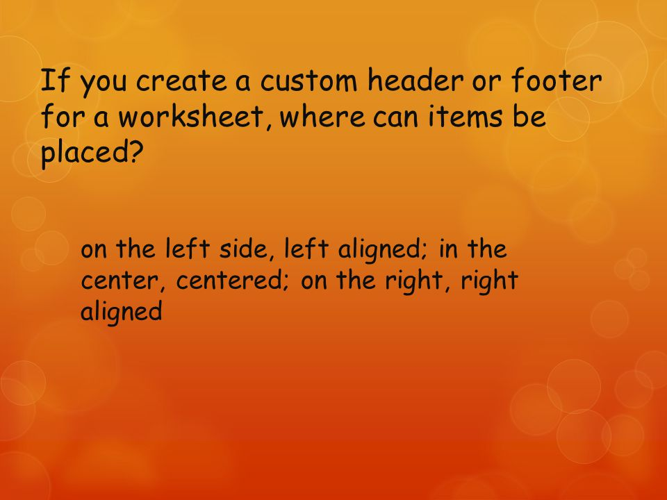 If you create a custom header or footer for a worksheet, where can items be placed.