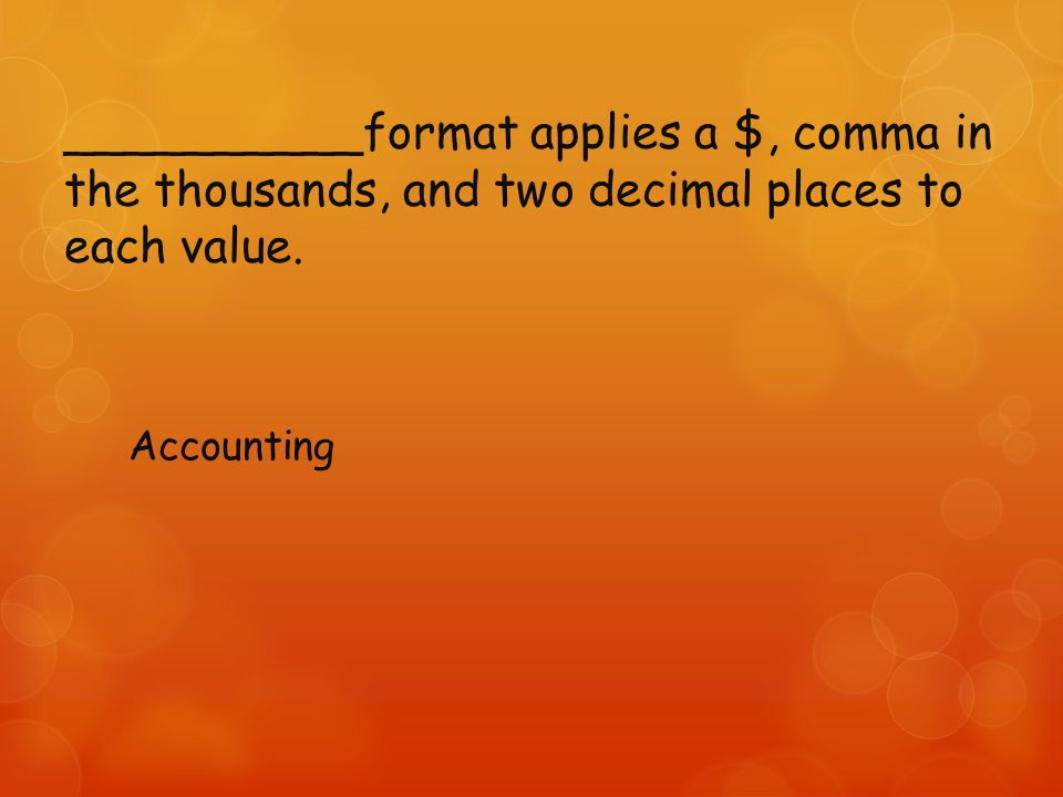 __________format applies a $, comma in the thousands, and two decimal places to each value.
