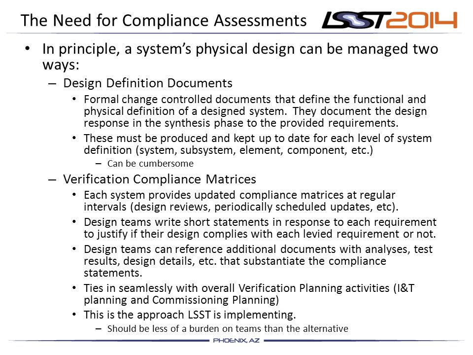 The Need for Compliance Assessments In principle, a system's physical design can be managed two ways: – Design Definition Documents Formal change controlled documents that define the functional and physical definition of a designed system.