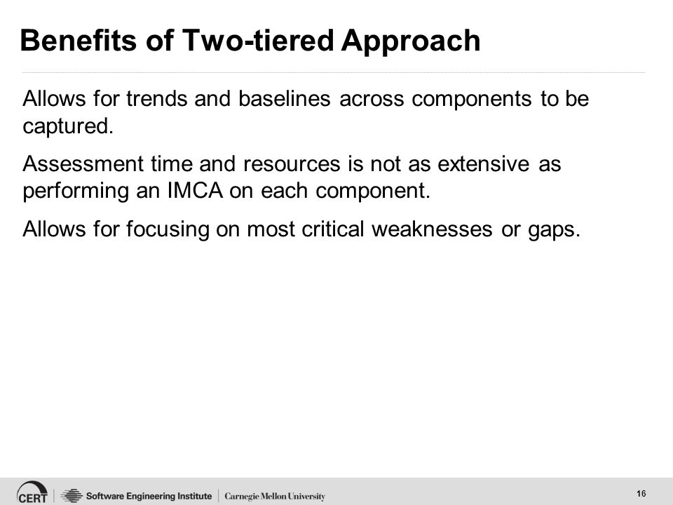 16 Benefits of Two-tiered Approach Allows for trends and baselines across components to be captured.