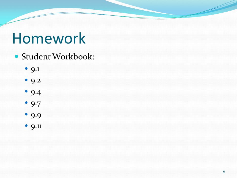 Homework Student Workbook: 9.1 9.2 9.4 9.7 9.9 9.11 8