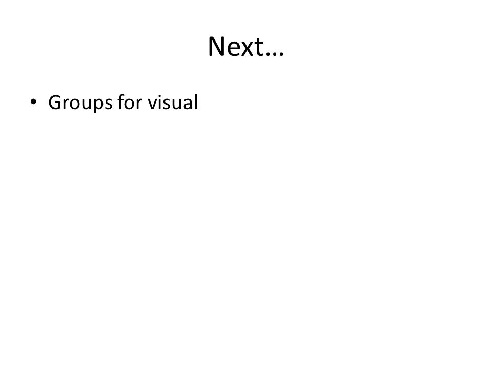 Next… Groups for visual