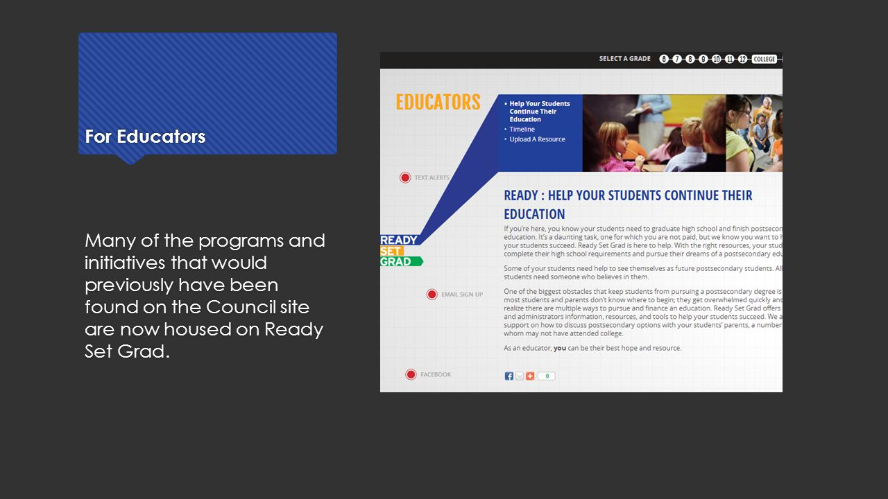 For Educators Many of the programs and initiatives that would previously have been found on the Council site are now housed on Ready Set Grad.