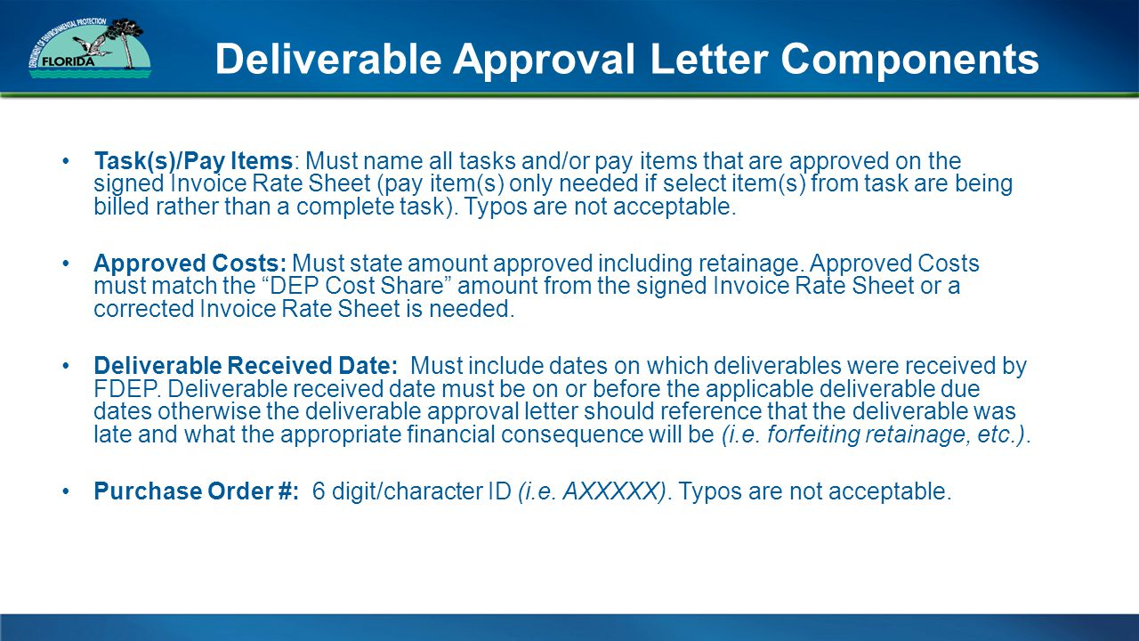 Deliverable Approval Letter Components Task(s)/Pay Items: Must name all tasks and/or pay items that are approved on the signed Invoice Rate Sheet (pay item(s) only needed if select item(s) from task are being billed rather than a complete task).