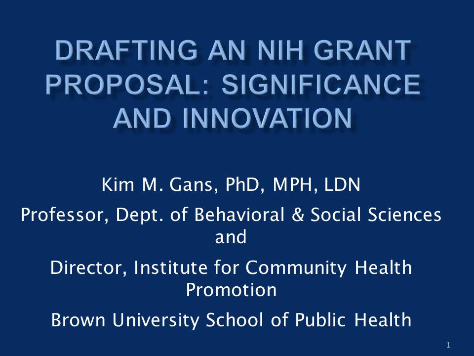 1 Kim M. Gans, PhD, MPH, LDN Professor, Dept. of Behavioral & Social Sciences and Director, Institute for Community Health Promotion Brown University