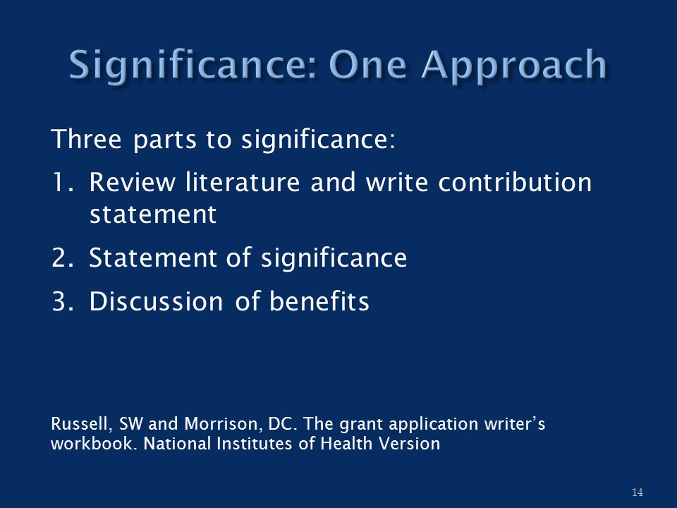 Three parts to significance: 1.Review literature and write contribution statement 2.Statement of significance 3.Discussion of benefits Russell, SW and Morrison, DC.