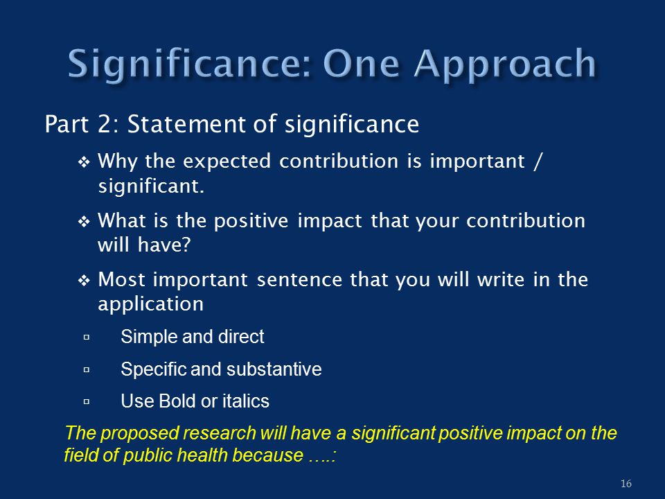 Part 2: Statement of significance  Why the expected contribution is important / significant.  What is the positive impact that your contribution wil