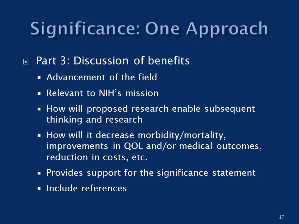 Part 3: Discussion of benefits  Advancement of the field  Relevant to NIH's mission  How will proposed research enable subsequent thinking and re