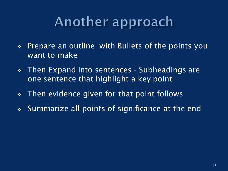  Prepare an outline with Bullets of the points you want to make  Then Expand into sentences - Subheadings are one sentence that highlight a key poin