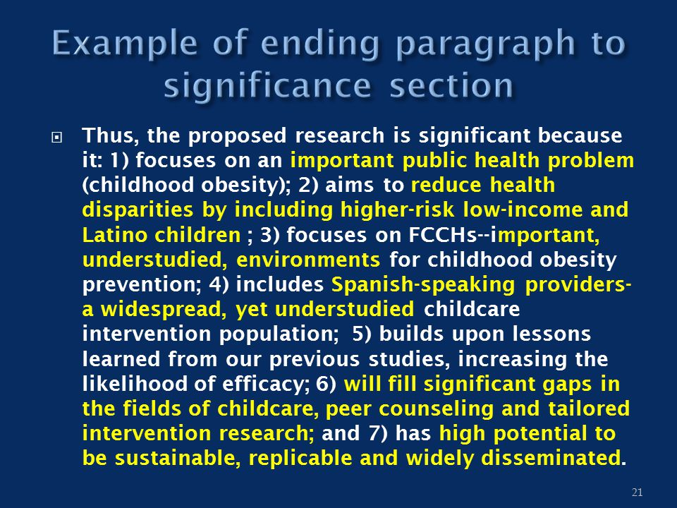  Thus, the proposed research is significant because it: 1) focuses on an important public health problem (childhood obesity); 2) aims to reduce healt