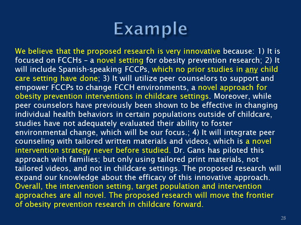 We believe that the proposed research is very innovative because: 1) It is focused on FCCHs – a novel setting for obesity prevention research; 2) It w