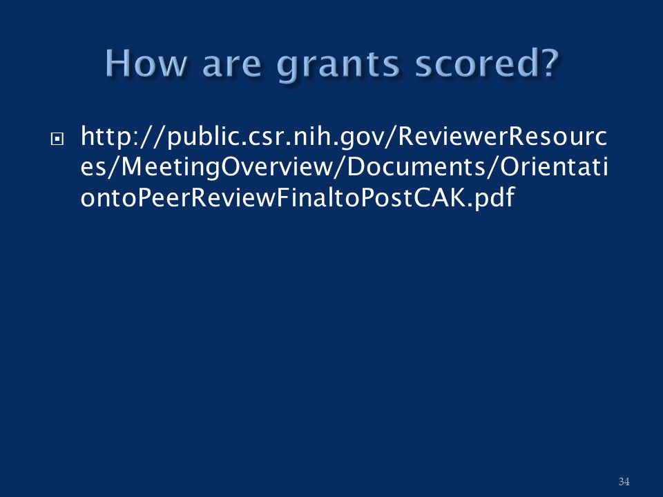  http://public.csr.nih.gov/ReviewerResourc es/MeetingOverview/Documents/Orientati ontoPeerReviewFinaltoPostCAK.pdf 34
