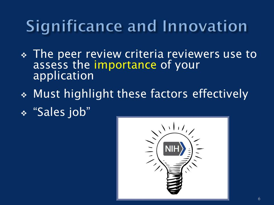  The peer review criteria reviewers use to assess the importance of your application  Must highlight these factors effectively  Sales job 6