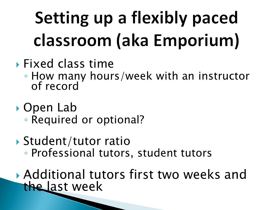  Fixed class time ◦ How many hours/week with an instructor of record  Open Lab ◦ Required or optional.