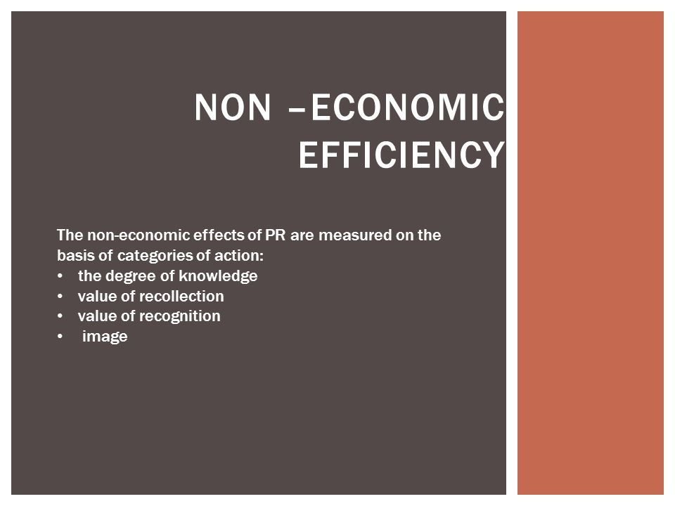 NON –ECONOMIC EFFICIENCY The non-economic effects of PR are measured on the basis of categories of action: the degree of knowledge value of recollection value of recognition image