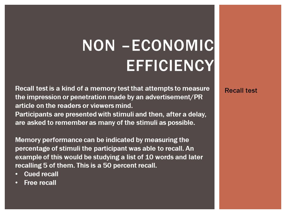 NON –ECONOMIC EFFICIENCY Recall test is a kind of a memory test that attempts to measure the impression or penetration made by an advertisement/PR article on the readers or viewers mind.