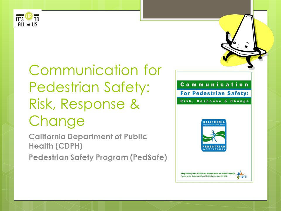 Communication for Pedestrian Safety: Risk, Response & Change California Department of Public Health (CDPH) Pedestrian Safety Program (PedSafe)