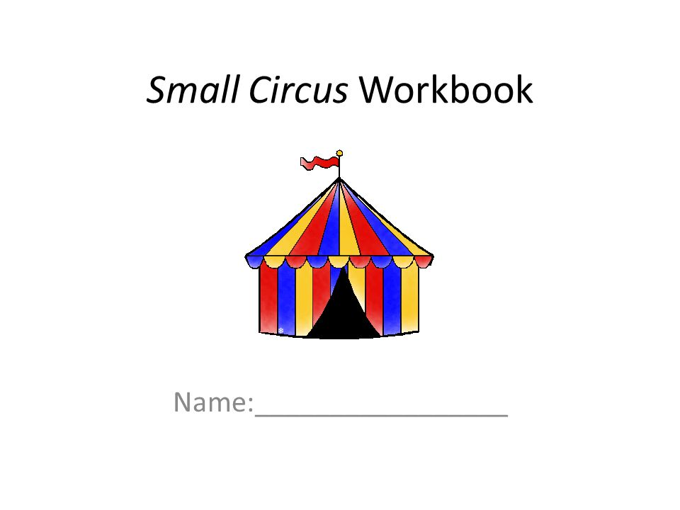 Small Circus Workbook Name:_________________