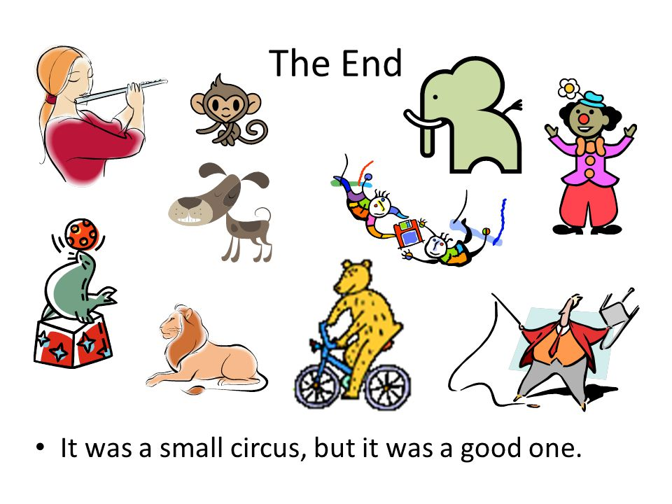 The End It was a small circus, but it was a good one.