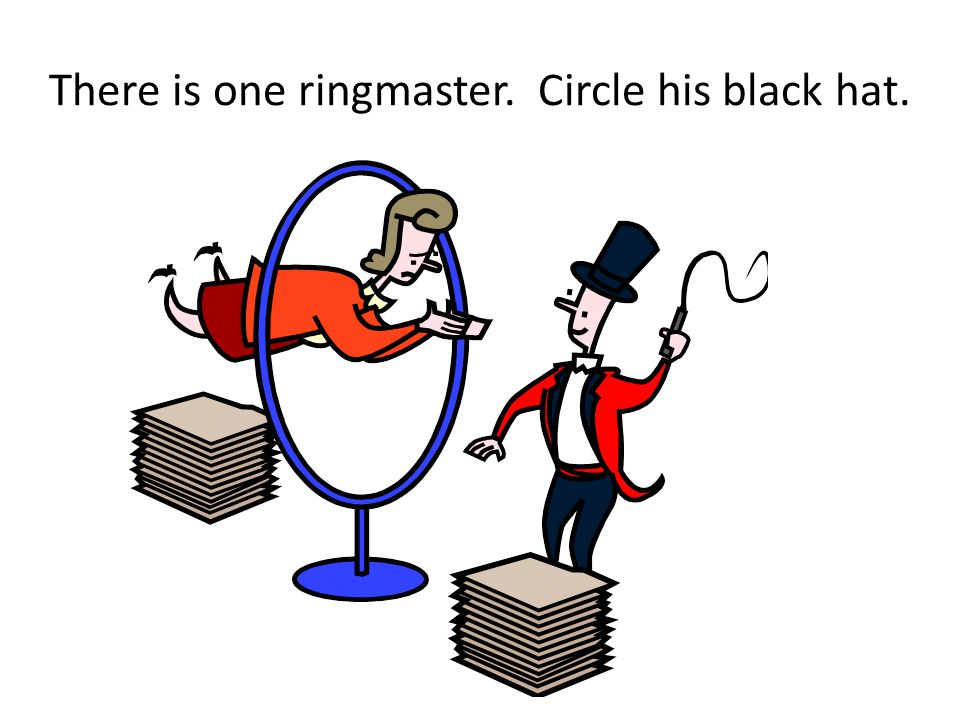 There is one ringmaster. Circle his black hat.