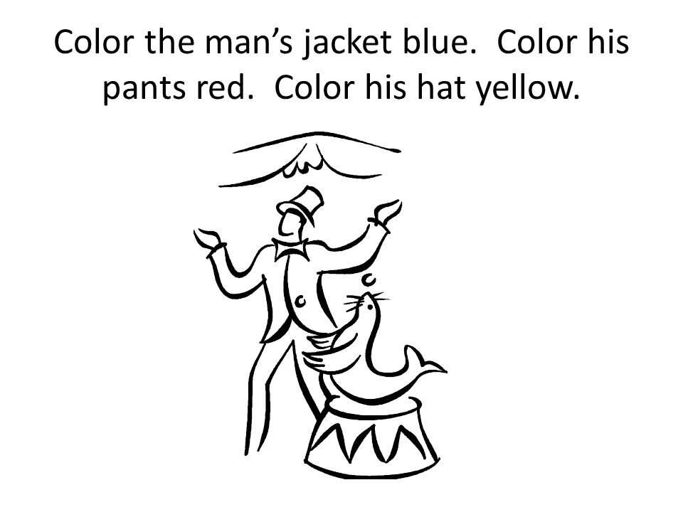 Color the man's jacket blue. Color his pants red. Color his hat yellow.