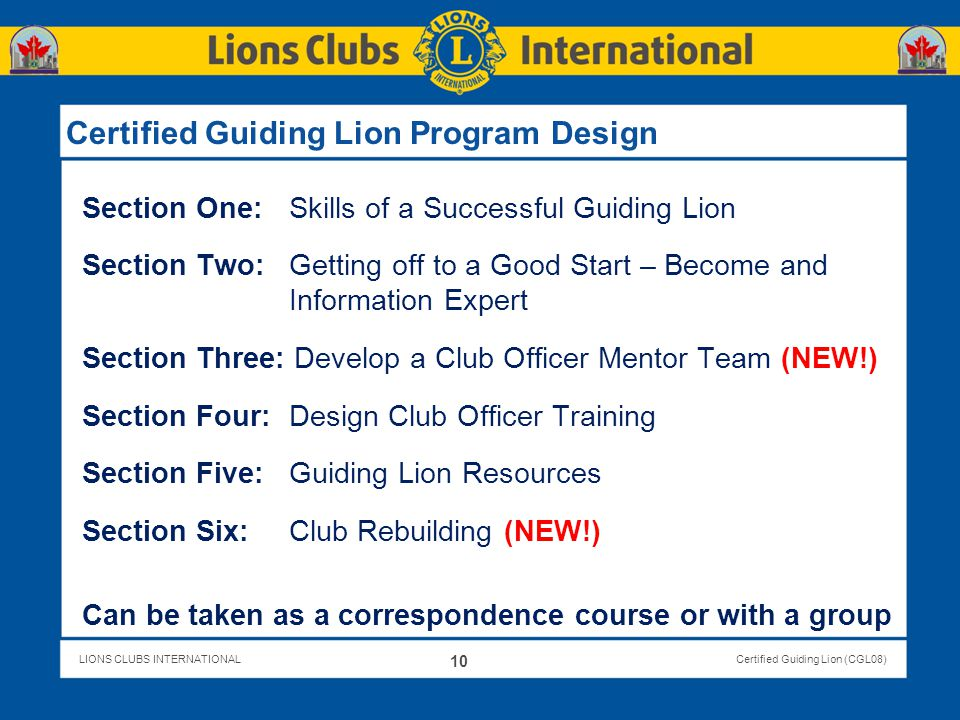 LIONS CLUBS INTERNATIONALCertified Guiding Lion (CGL08) Certified Guiding Lion Program Design Section One: Skills of a Successful Guiding Lion Section