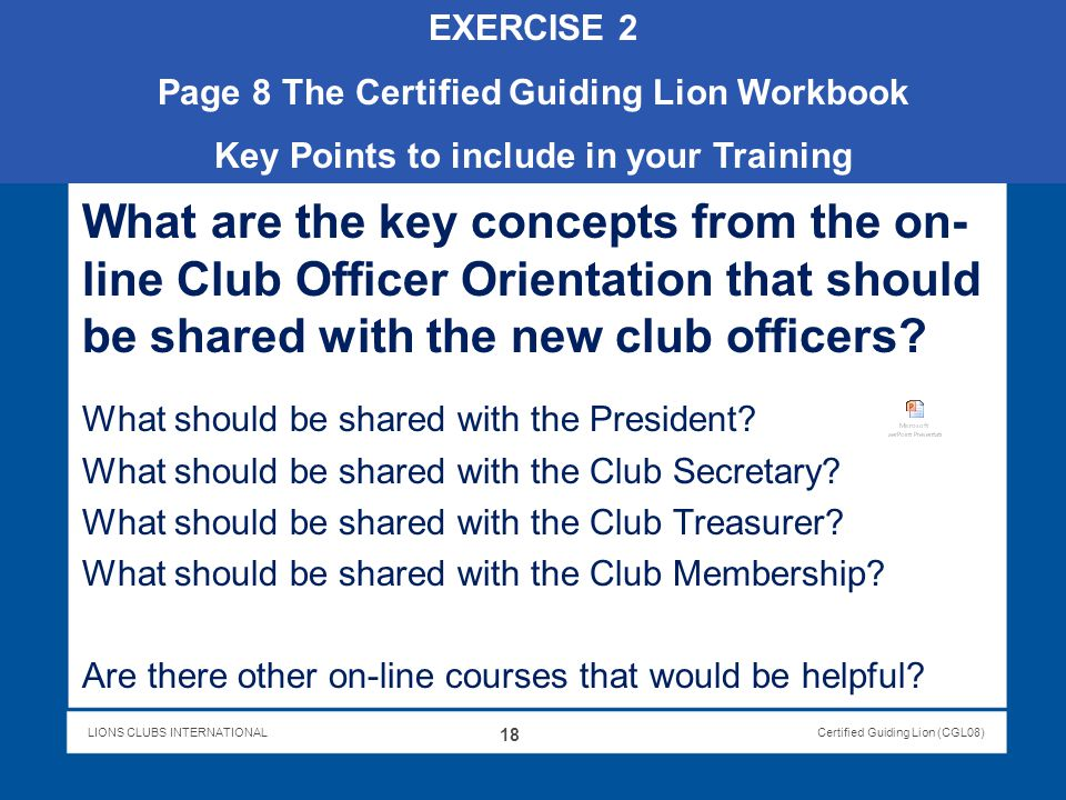 LIONS CLUBS INTERNATIONALCertified Guiding Lion (CGL08) What are the key concepts from the on- line Club Officer Orientation that should be shared wit